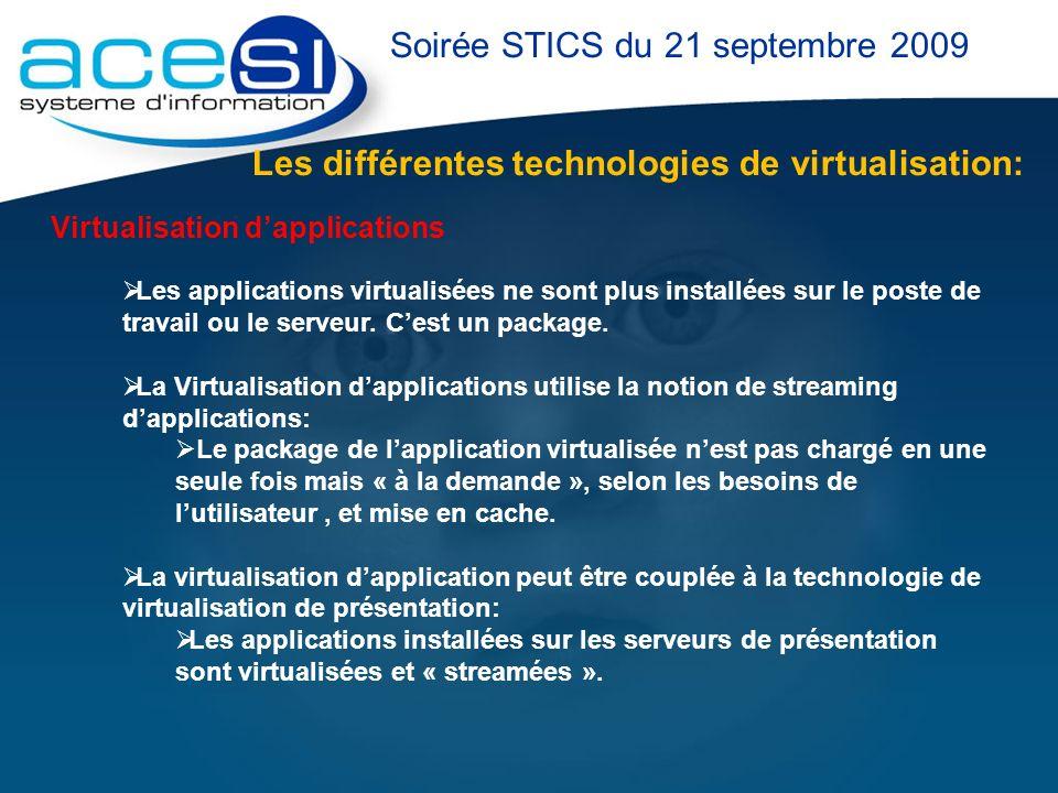 Les différentes technologies de virtualisation: Soirée STICS du 21 septembre 2009 Virtualisation dapplications Les applications virtualisées ne sont p