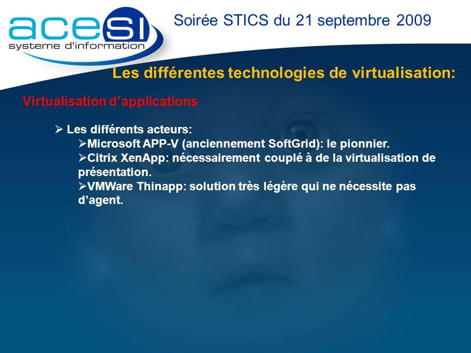 Les différentes technologies de virtualisation: Soirée STICS du 21 septembre 2009 Virtualisation dapplications Les différents acteurs: Microsoft APP-V