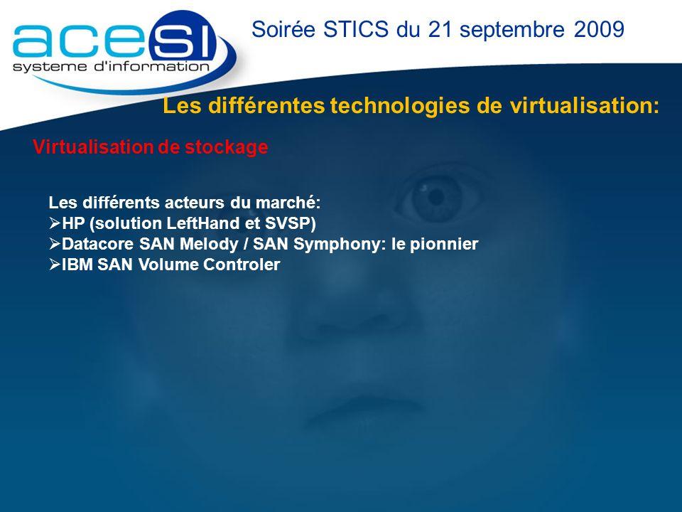 Les différentes technologies de virtualisation: Soirée STICS du 21 septembre 2009 Virtualisation de stockage Les différents acteurs du marché: HP (sol