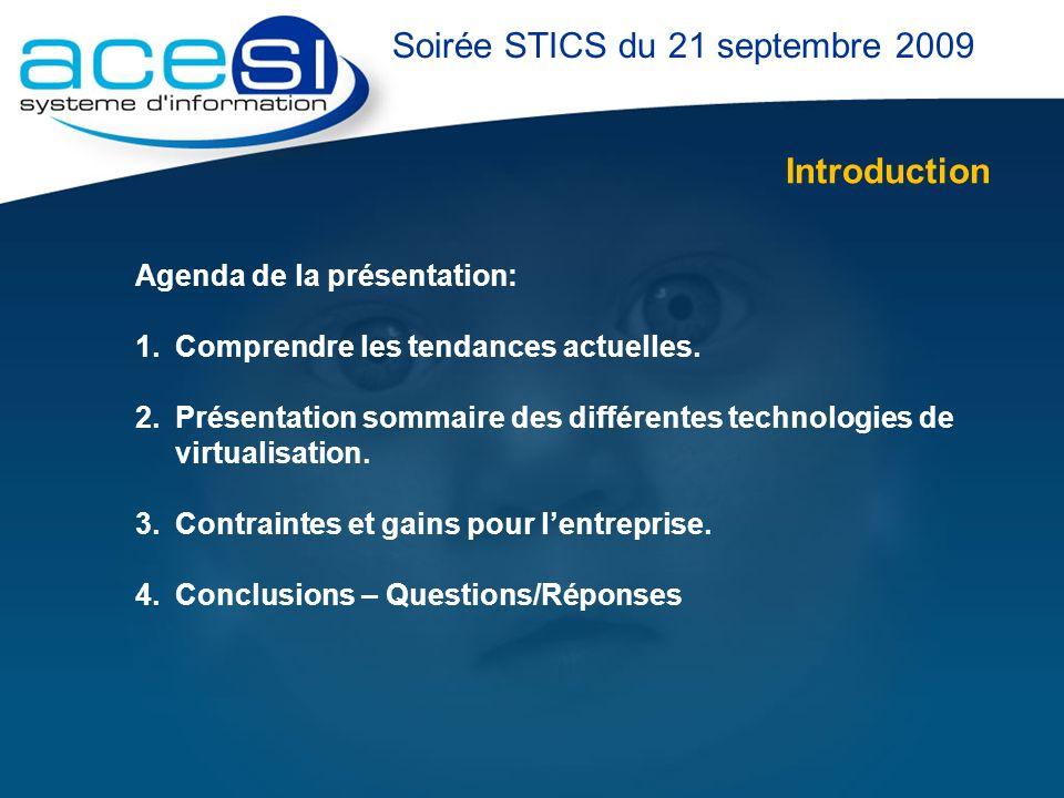 Introduction Agenda de la présentation: 1.Comprendre les tendances actuelles. 2.Présentation sommaire des différentes technologies de virtualisation.