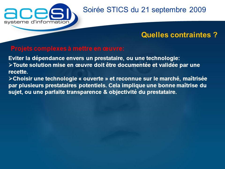 Quelles contraintes ? Soirée STICS du 21 septembre 2009 Projets complexes à mettre en œuvre: Eviter la dépendance envers un prestataire, ou une techno