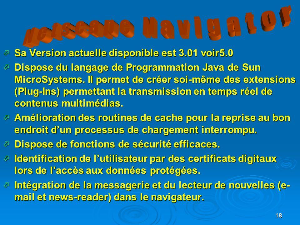18 Sa Version actuelle disponible est 3.01 voir5.0 Sa Version actuelle disponible est 3.01 voir5.0 Dispose du langage de Programmation Java de Sun MicroSystems.
