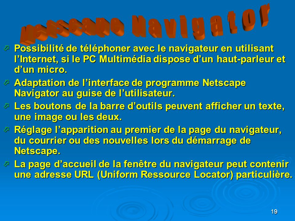 19 Possibilité de téléphoner avec le navigateur en utilisant lInternet, si le PC Multimédia dispose dun haut-parleur et dun micro.