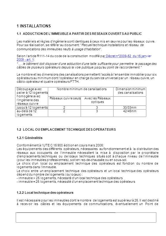 1 INSTALLATIONS 1.1 ADDUCTION DE L'IMMEUBLE A PARTIR DES RESEAUX OUVERTS AU PUBLIC Les matériels et règles d'ingénierie sont identiques à ceux mis en