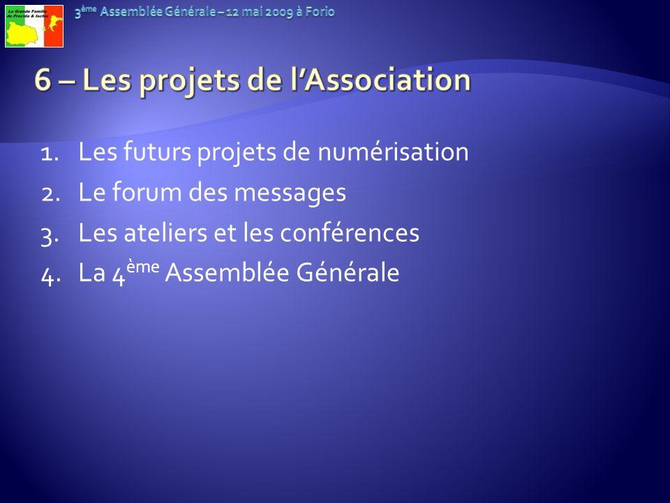 1.Les futurs projets de numérisation 2.Le forum des messages 3.Les ateliers et les conférences 4.La 4 ème Assemblée Générale