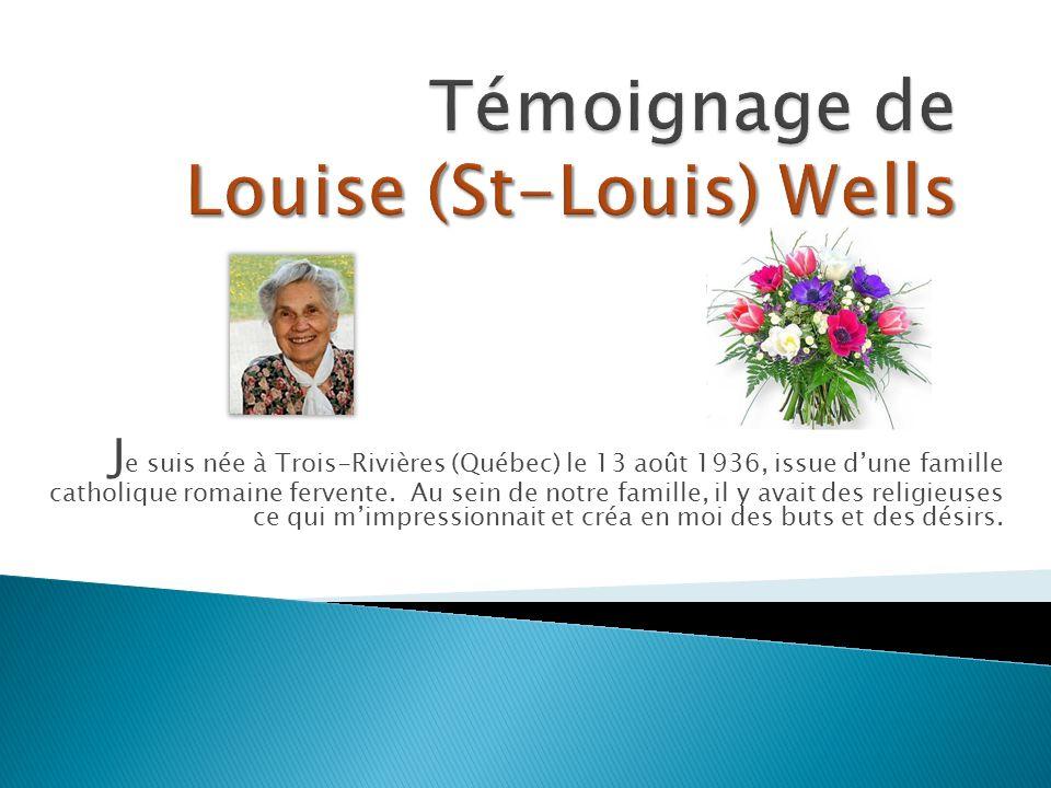 J e suis née à Trois-Rivières (Québec) le 13 août 1936, issue dune famille catholique romaine fervente.