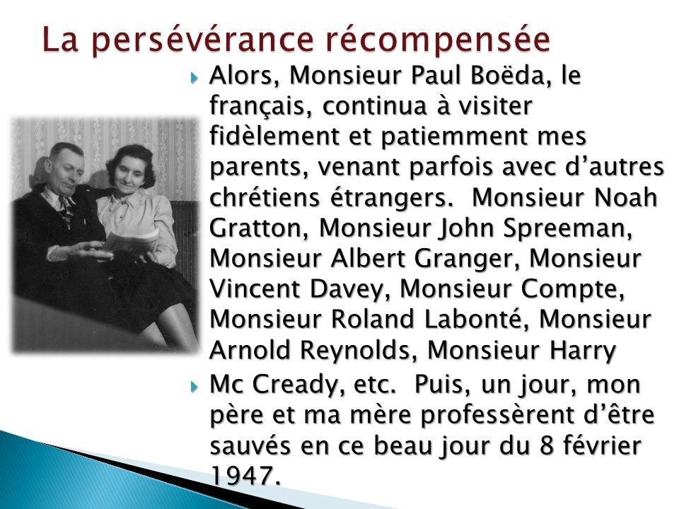 Alors, Monsieur Paul Boëda, le français, continua à visiter fidèlement et patiemment mes parents, venant parfois avec dautres chrétiens étrangers.