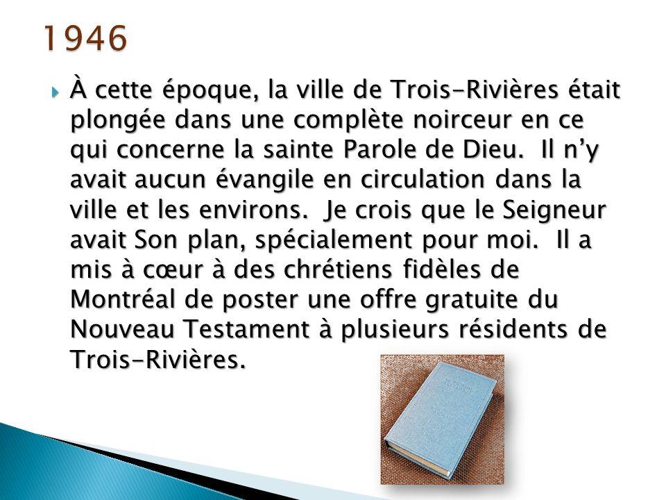 À cette époque, la ville de Trois-Rivières était plongée dans une complète noirceur en ce qui concerne la sainte Parole de Dieu.