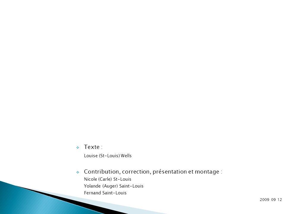 Texte : Louise (St-Louis) Wells Contribution, correction, présentation et montage : Nicole (Carle) St-Louis Yolande (Auger) Saint-Louis Fernand Saint-Louis 2009 09 12