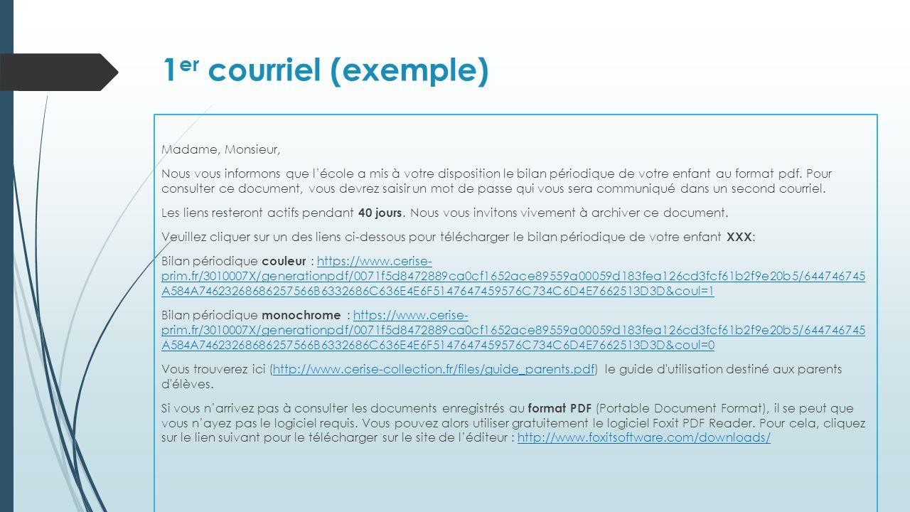 1 er courriel (exemple) Madame, Monsieur, Nous vous informons que lécole a mis à votre disposition le bilan périodique de votre enfant au format pdf.