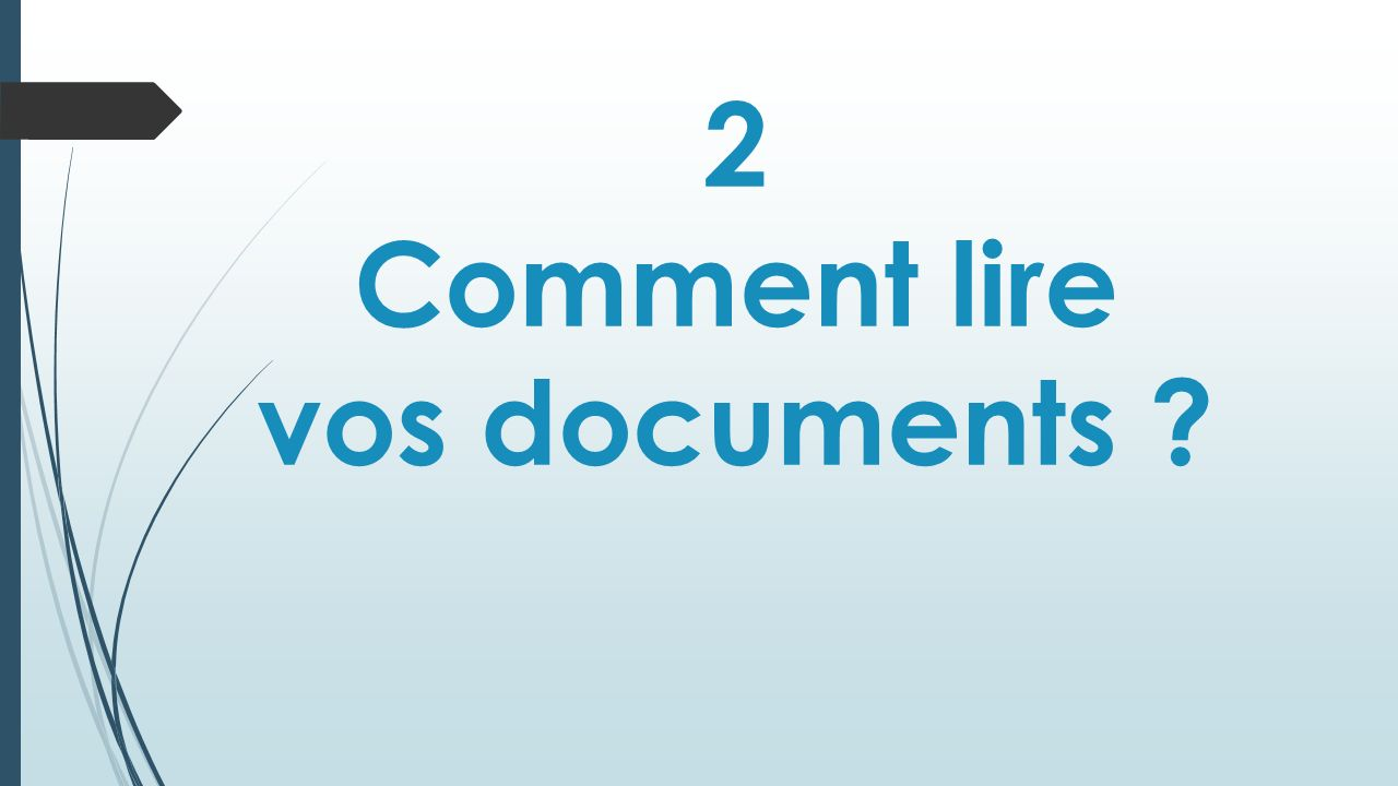 2 Comment lire vos documents ?