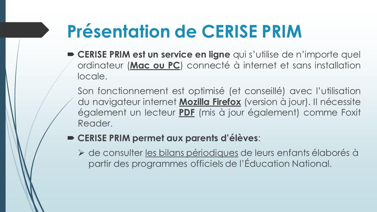 Présentation de CERISE PRIM CERISE PRIM est un service en ligne qui sutilise de nimporte quel ordinateur ( Mac ou PC ) connecté à internet et sans installation locale.