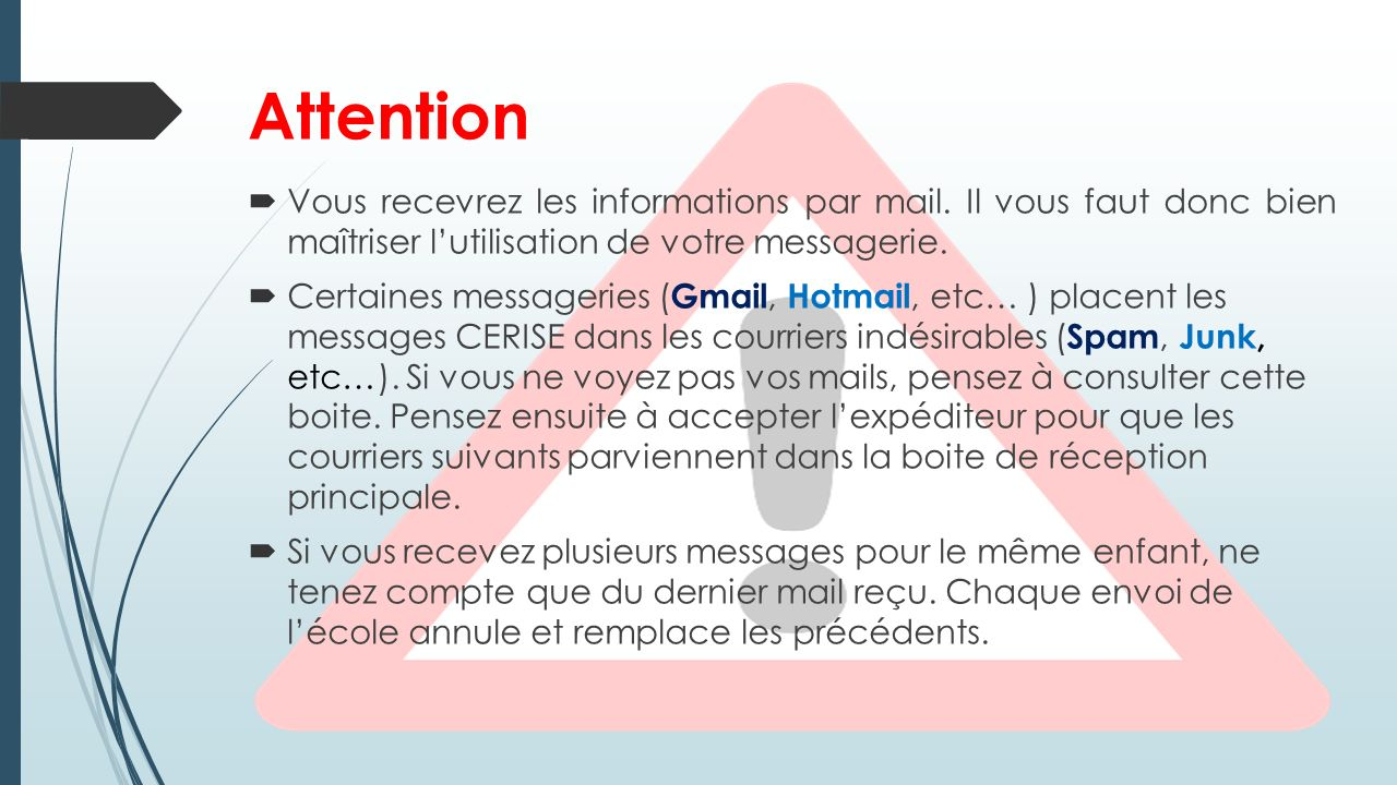 Attention Vous recevrez les informations par mail. Il vous faut donc bien maîtriser lutilisation de votre messagerie. Certaines messageries ( Gmail, H
