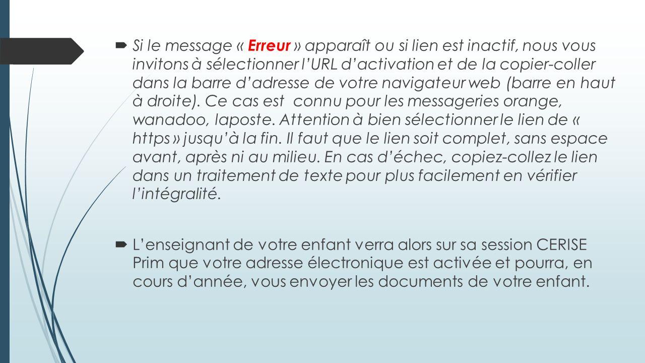 Si le message « Erreur » apparaît ou si lien est inactif, nous vous invitons à sélectionner lURL dactivation et de la copier-coller dans la barre dadresse de votre navigateur web (barre en haut à droite).