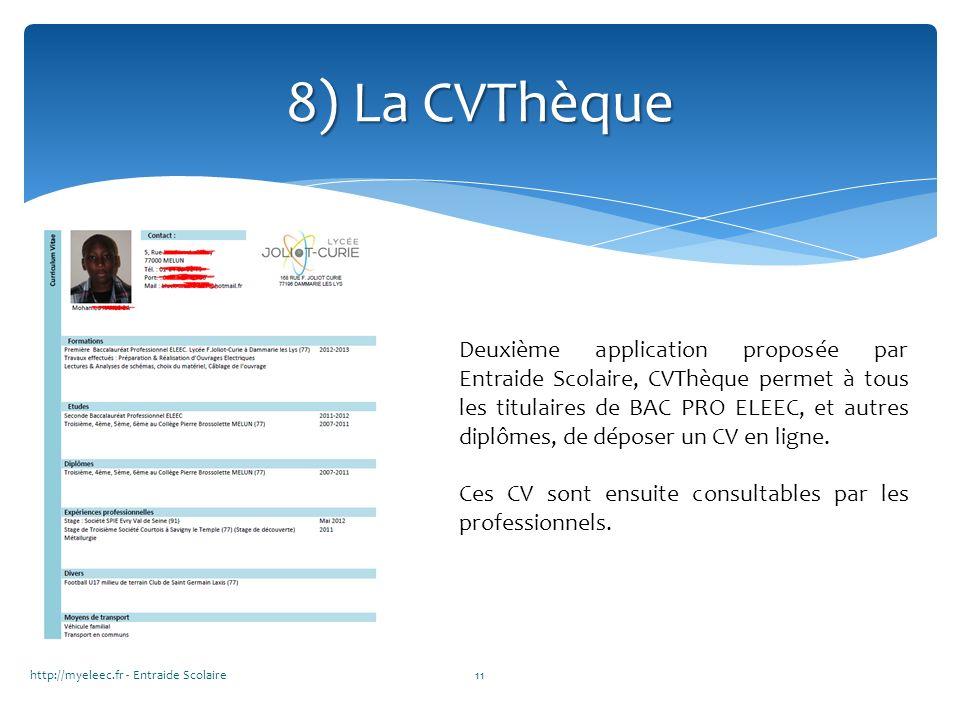 http://myeleec.fr - Entraide Scolaire11 8) La CVThèque Deuxième application proposée par Entraide Scolaire, CVThèque permet à tous les titulaires de B