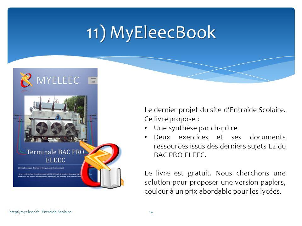 http://myeleec.fr - Entraide Scolaire14 11) MyEleecBook Le dernier projet du site dEntraide Scolaire. Ce livre propose : Une synthèse par chapitre Deu