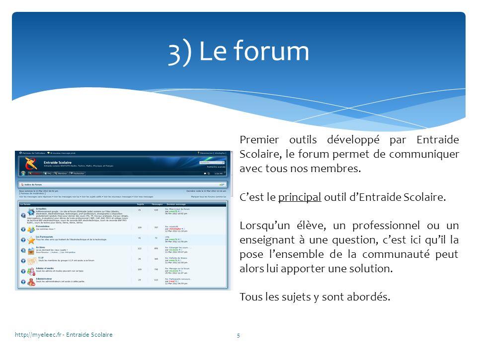 3) Le forum Premier outils développé par Entraide Scolaire, le forum permet de communiquer avec tous nos membres. Cest le principal outil dEntraide Sc