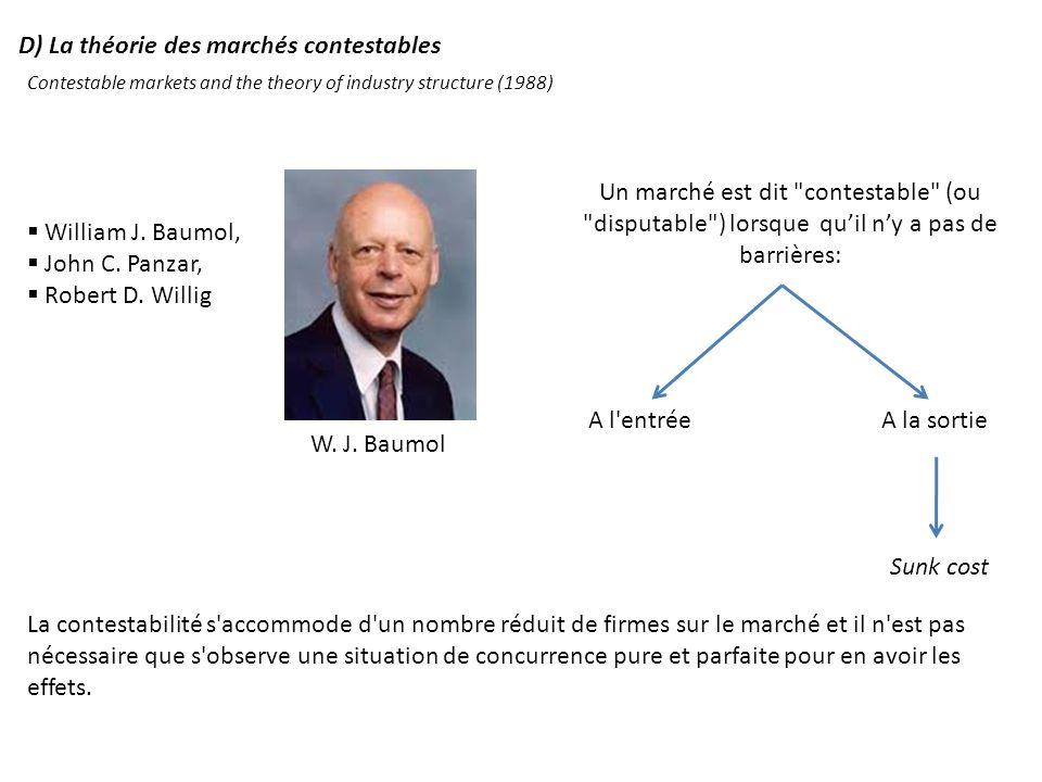 D) La théorie des marchés contestables William J. Baumol, John C. Panzar, Robert D. Willig W. J. Baumol Un marché est dit