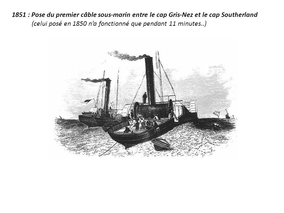 1851 : Pose du premier câble sous-marin entre le cap Gris-Nez et le cap Southerland (celui posé en 1850 na fonctionné que pendant 11 minutes..)