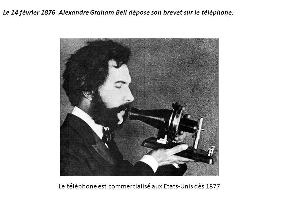 Le 14 février 1876 Alexandre Graham Bell dépose son brevet sur le téléphone. Le téléphone est commercialisé aux Etats-Unis dès 1877