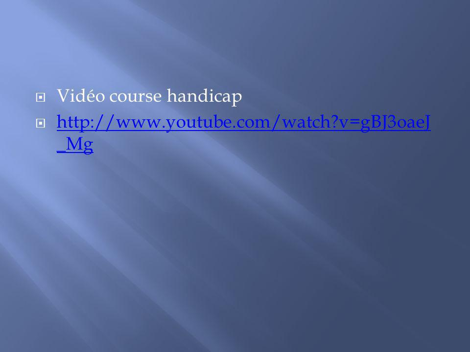 Vidéo course handicap http://www.youtube.com/watch?v=gBJ3oaeJ _Mg http://www.youtube.com/watch?v=gBJ3oaeJ _Mg