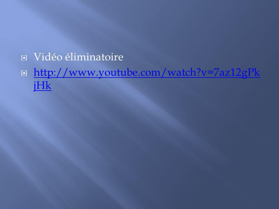 Vidéo éliminatoire http://www.youtube.com/watch?v=7az12gPk jHk http://www.youtube.com/watch?v=7az12gPk jHk