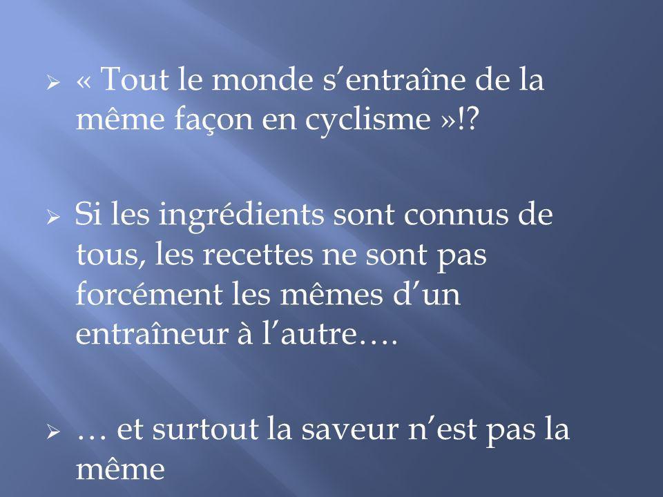 « Tout le monde sentraîne de la même façon en cyclisme »!? Si les ingrédients sont connus de tous, les recettes ne sont pas forcément les mêmes dun en