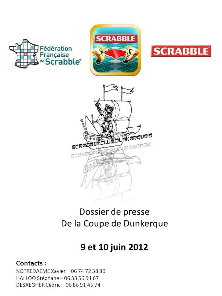 Dossier de presse De la Coupe de Dunkerque 9 et 10 juin 2012 Contacts : NOTREDAEME Xavier – 06 74 72 38 80 HALLOO Stéphane – 06 33 56 91 67 DESAEGHER