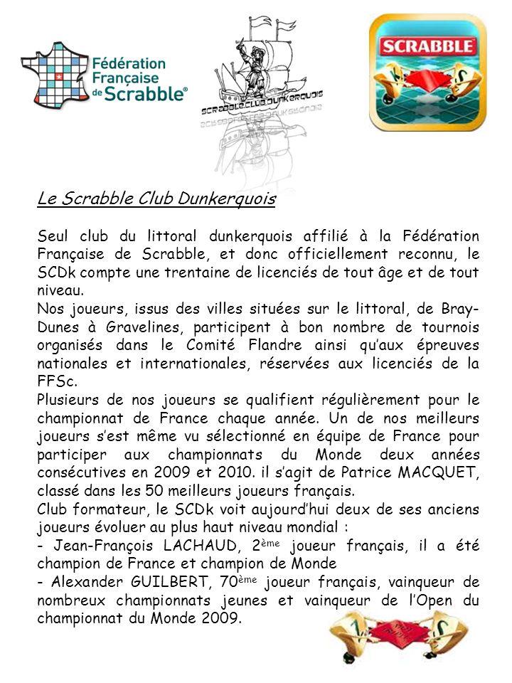 Le Scrabble Club Dunkerquois Seul club du littoral dunkerquois affilié à la Fédération Française de Scrabble, et donc officiellement reconnu, le SCDk