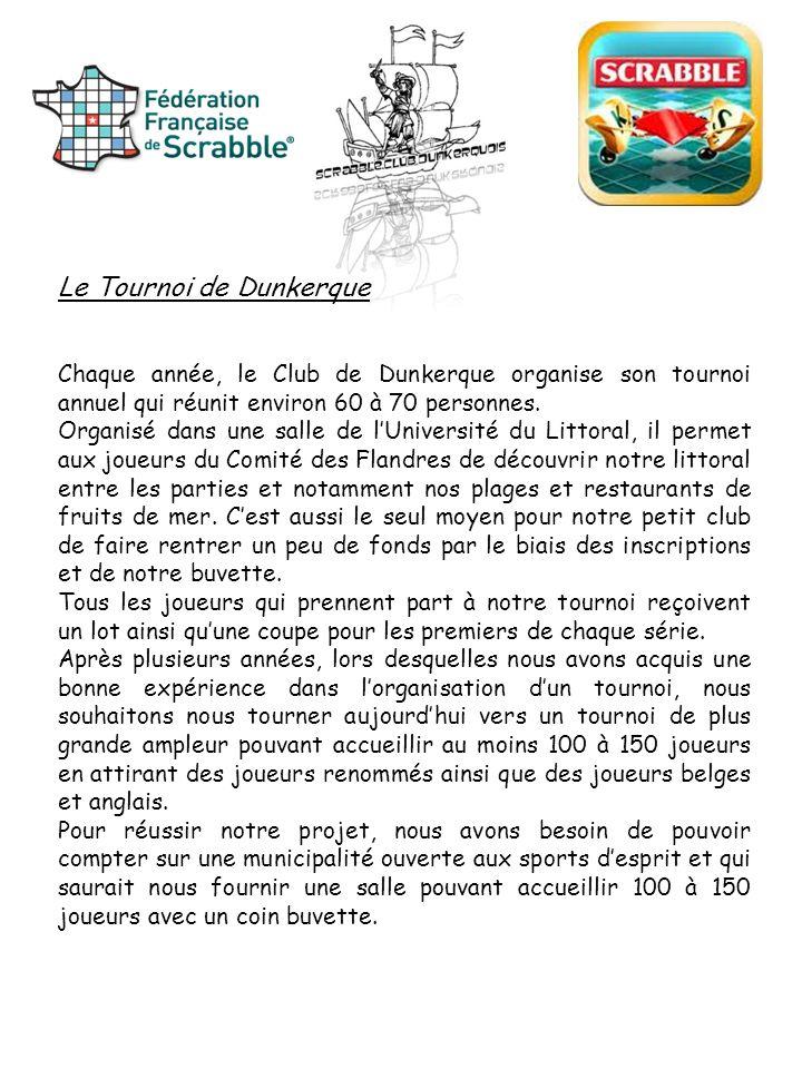 Le Tournoi de Dunkerque Chaque année, le Club de Dunkerque organise son tournoi annuel qui réunit environ 60 à 70 personnes. Organisé dans une salle d