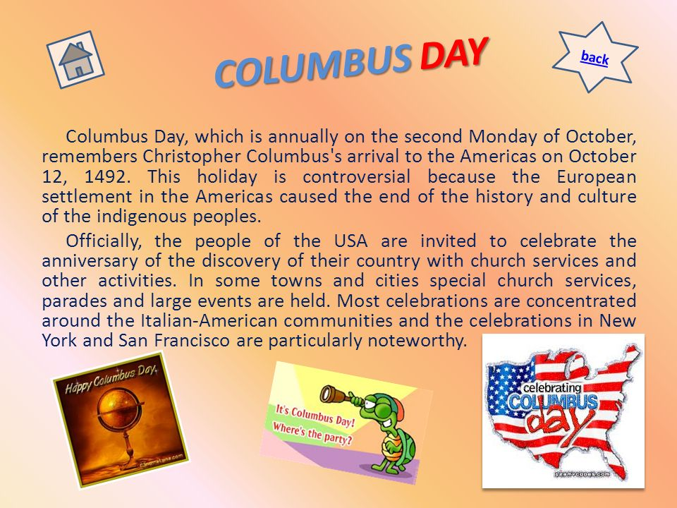 COLUMBUS DAY Columbus Day, which is annually on the second Monday of October, remembers Christopher Columbus's arrival to the Americas on October 12,