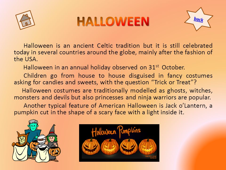 Halloween is an ancient Celtic tradition but it is still celebrated today in several countries around the globe, mainly after the fashion of the USA.