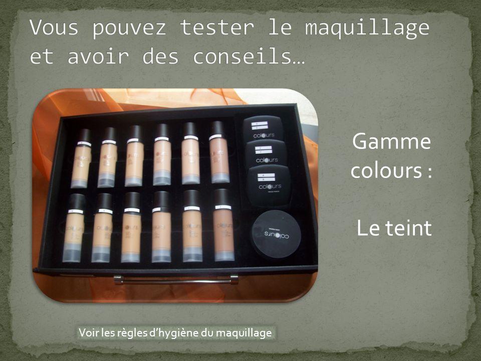 Gamme colours : Les lèvres et les joues Voir les règles dhygiène du maquillage