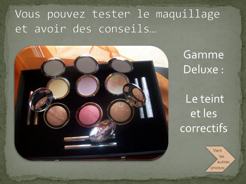 Gamme Deluxe : Le teint et les correctifs Cliquez pour ouvrir Vers les autres photos