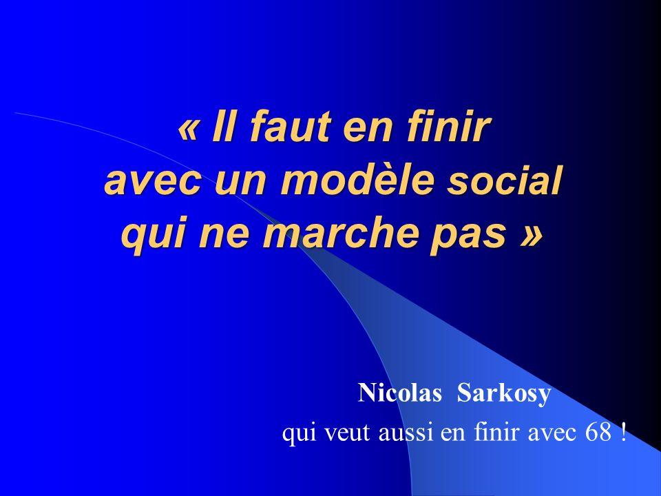 « Il faut en finir avec un modèle social qui ne marche pas » Nicolas Sarkosy qui veut aussi en finir avec 68 !