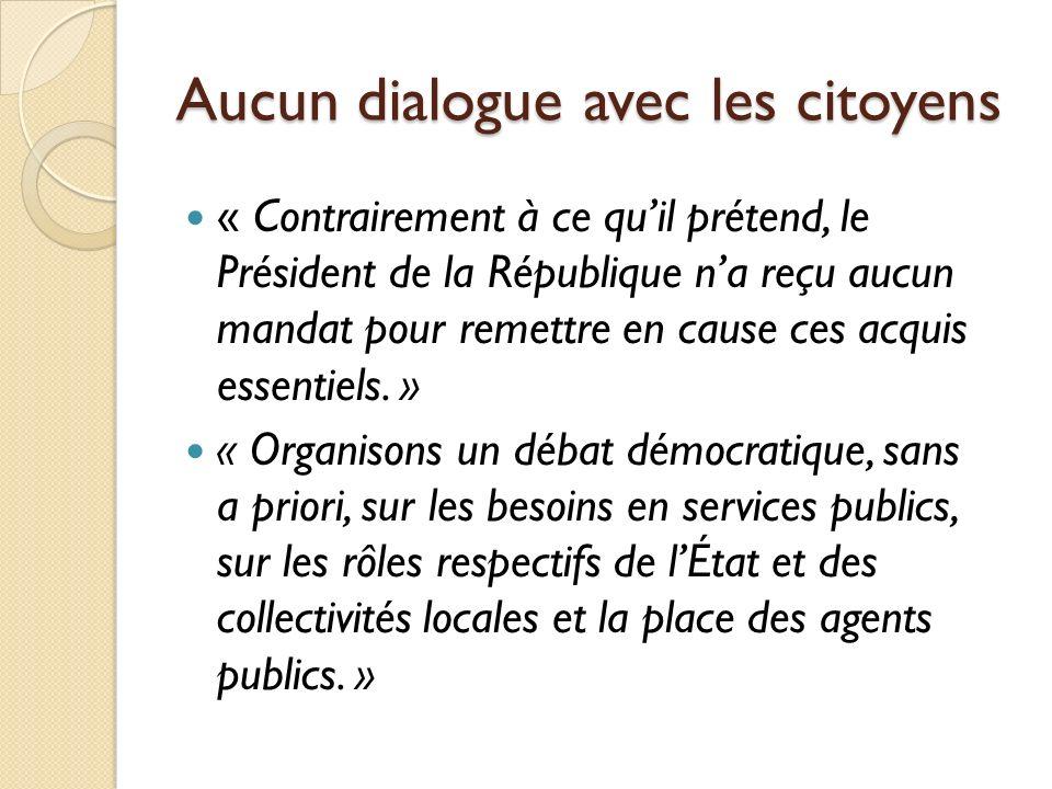 Aucun dialogue avec les citoyens « Contrairement à ce quil prétend, le Président de la République na reçu aucun mandat pour remettre en cause ces acquis essentiels.