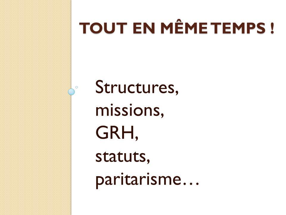 TOUT EN MÊME TEMPS ! Structures, missions, GRH, statuts, paritarisme…
