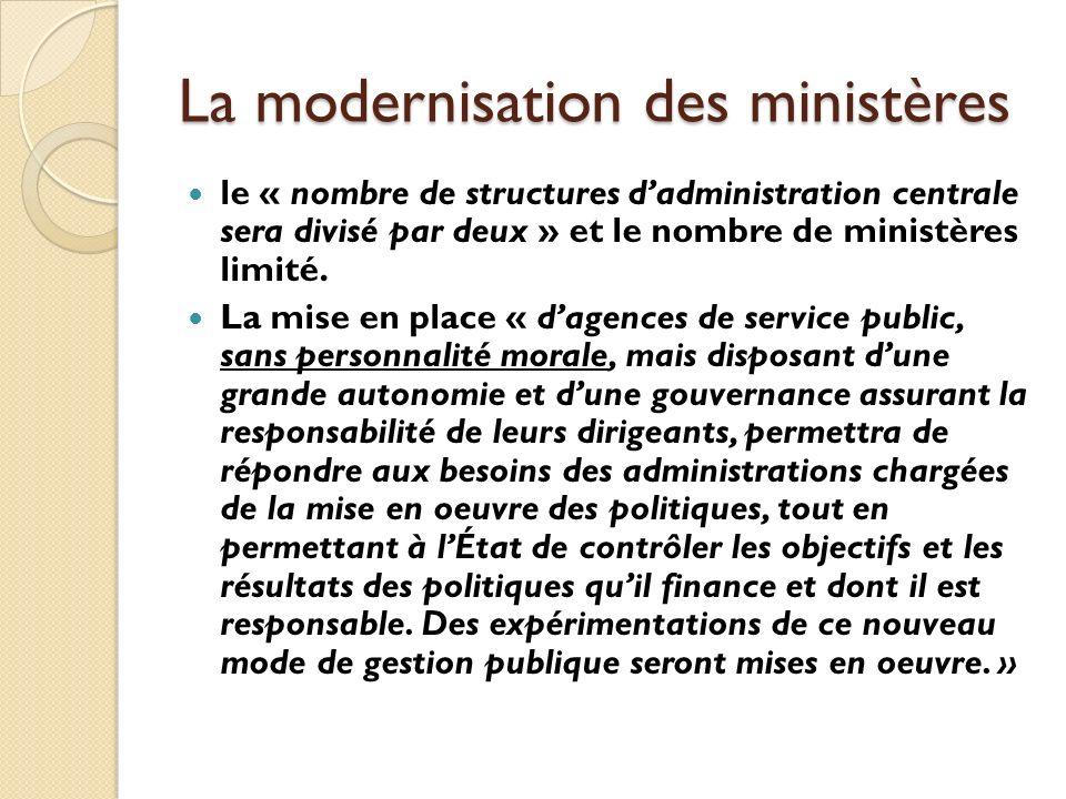 La modernisation des ministères le « nombre de structures dadministration centrale sera divisé par deux » et le nombre de ministères limité.