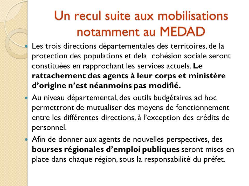 Un recul suite aux mobilisations notamment au MEDAD Les trois directions départementales des territoires, de la protection des populations et dela cohésion sociale seront constituées en rapprochant les services actuels.