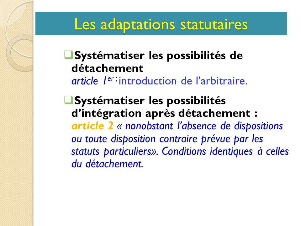 Les adaptations statutaires Systématiser les possibilités de détachement article 1 er ; introduction de larbitraire.