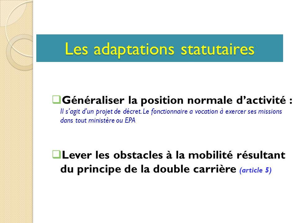 Les adaptations statutaires Généraliser la position normale dactivité : Il sagit dun projet de décret.