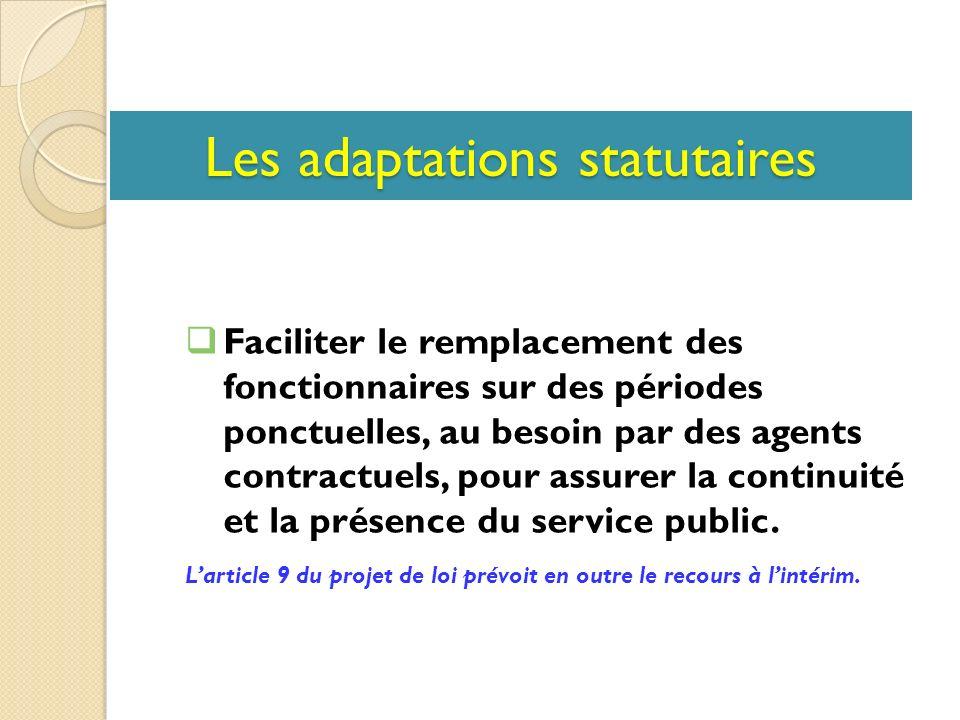 Les adaptations statutaires Faciliter le remplacement des fonctionnaires sur des périodes ponctuelles, au besoin par des agents contractuels, pour assurer la continuité et la présence du service public.