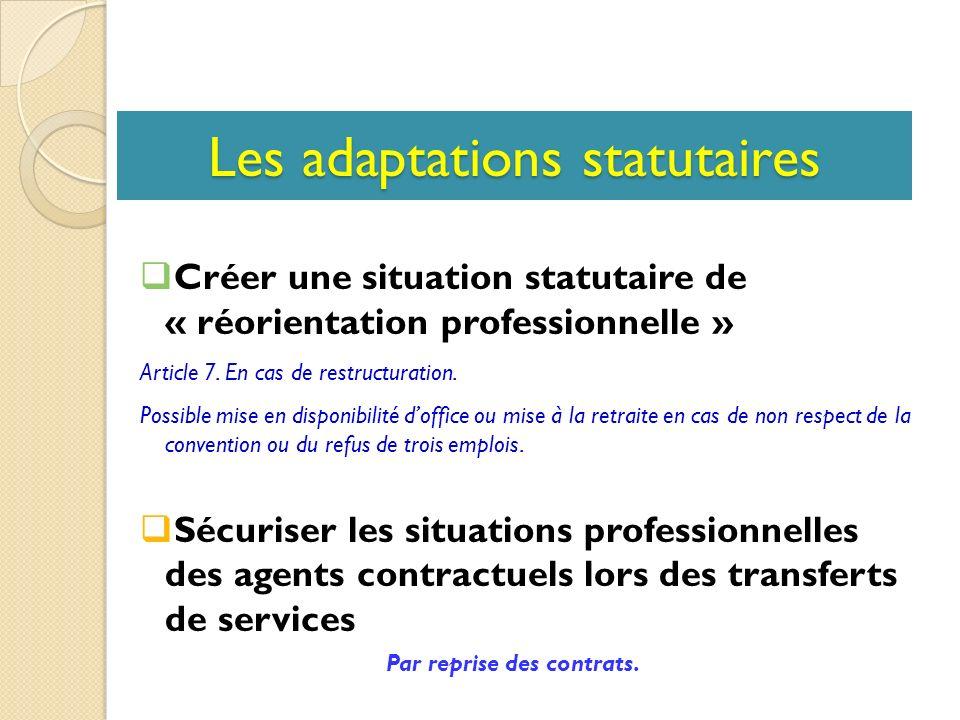 Les adaptations statutaires Créer une situation statutaire de « réorientation professionnelle » Article 7.
