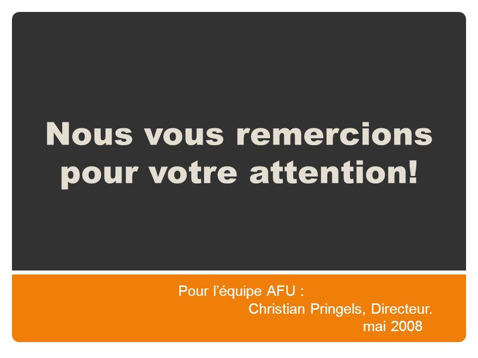 Nous vous remercions pour votre attention. Pour léquipe AFU : Christian Pringels, Directeur.