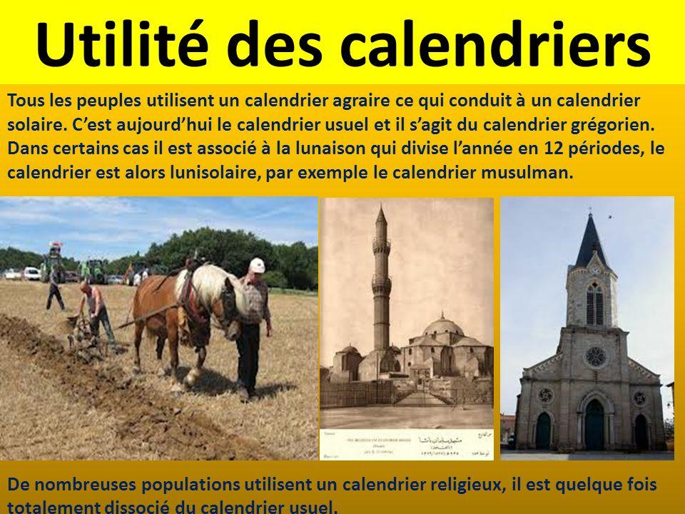 Utilité des calendriers Tous les peuples utilisent un calendrier agraire ce qui conduit à un calendrier solaire. Cest aujourdhui le calendrier usuel e
