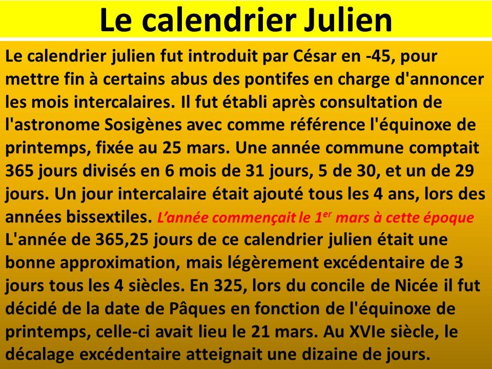 Le calendrier Julien Le calendrier julien fut introduit par César en -45, pour mettre fin à certains abus des pontifes en charge d'annoncer les mois i