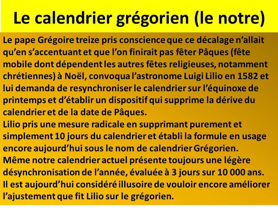 Le calendrier grégorien (le notre) Le pape Grégoire treize pris conscience que ce décalage nallait quen saccentuant et que lon finirait pas fêter Pâqu