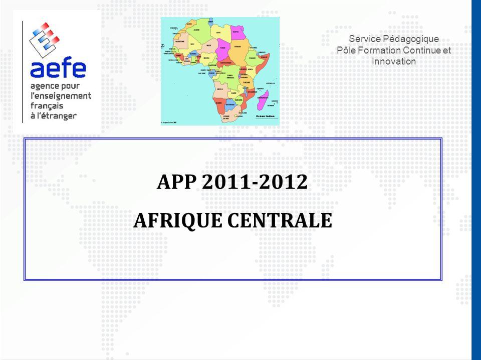 Service Pédagogique Pôle Formation Continue et Innovation APP 2011-2012 AFRIQUE CENTRALE