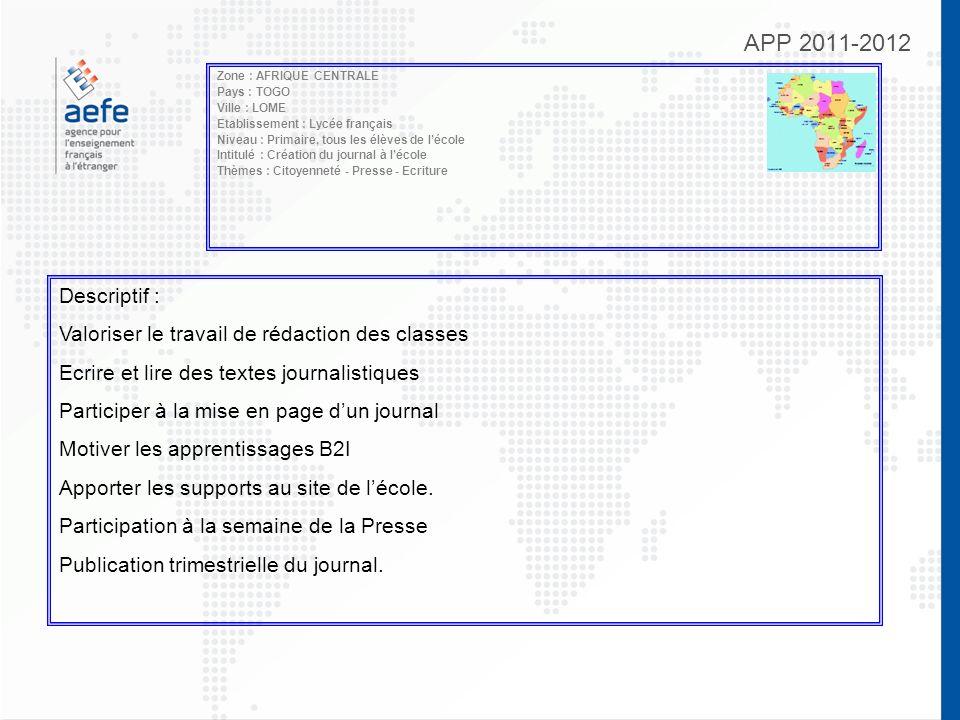 APP 2011-2012 Zone : AFRIQUE CENTRALE Pays : TOGO Ville : LOME Etablissement : Lycée français Niveau : Primaire, tous les élèves de lécole Intitulé :