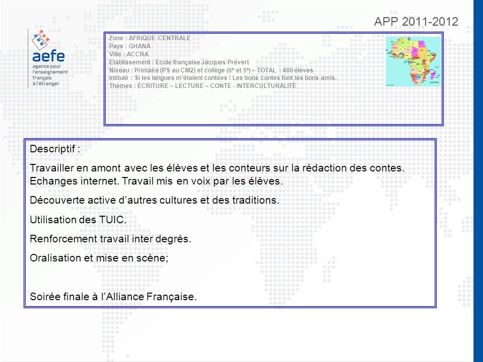 APP 2011-2012 Zone : AFRIQUE CENTRALE Pays : GHANA Ville : ACCRA Etablissement : Ecole française Jacques Prévert Niveau : Primaire (PS au CM2) et collège (6 e et 5 e ) – TOTAL : 400 élèves Intitulé : Si les langues métaient contées .